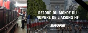 Record de liaisons HF Shure sur les Champs-Élysées