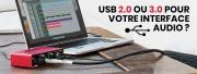 USB 2.0 ou 3.0 pour votre interface audio ?